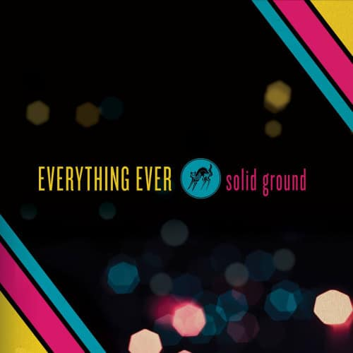 """Everything Ever– """"Solid Ground"""""""