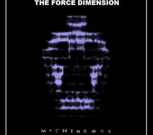 "Force Dimension Announces The Release ""Machinesex"""