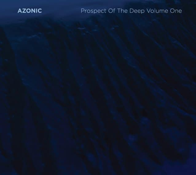Azonic Announces The Release 'Prospect Of The Deep Volume One'