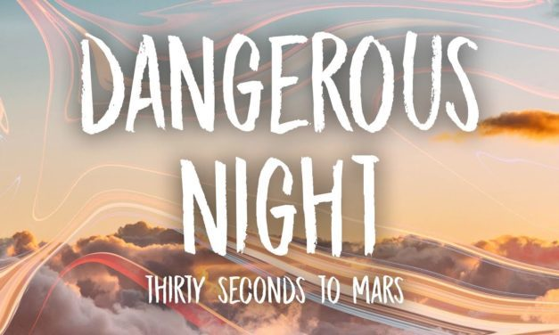 """Thirty Seconds to Mars released the song """"Dangerous Night"""""""