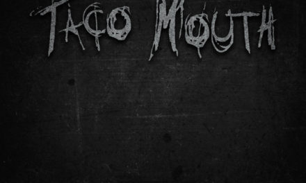 "Taco Mouth – ""A Deafening Silence"""