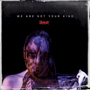 "Slipknot New Album, ""We Are Not Your Kind,"" Available Now!"