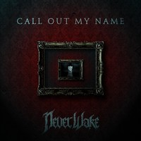 "NEVERWAKE Releases New Song ""Call Out My Name"""