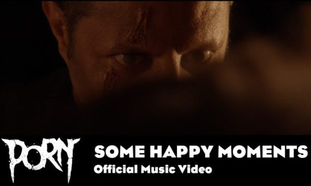 """PORN Releases Official Music Video for """"Some Happy Moment"""""""