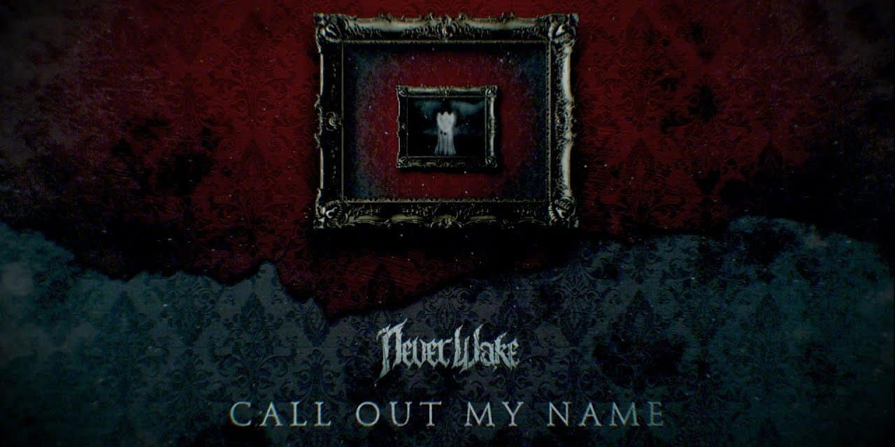 "NEVERWAKE Releases Official Music Video for ""Call Out My Name"""