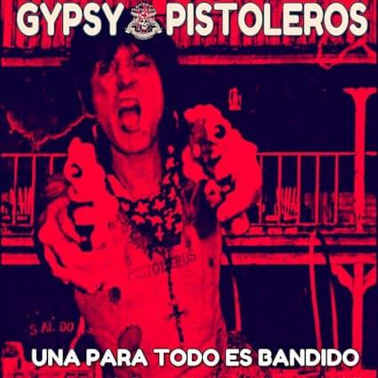 """GYPSY PISTOLEROS Releases New Song """"Una Para Todo Es Bandido"""""""