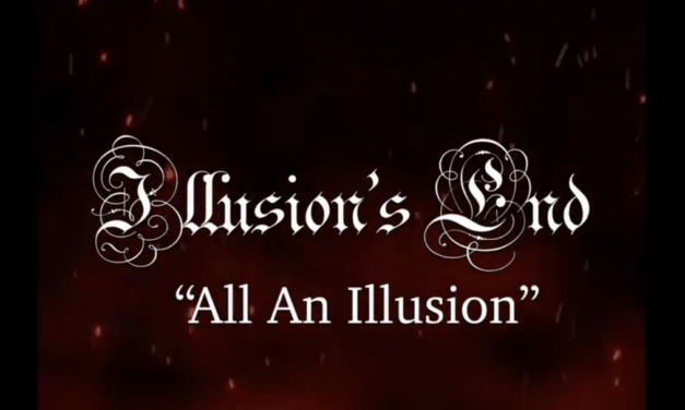 "ILLUSION'S END Releases Official Lyric Video for ""All An Illusion"""