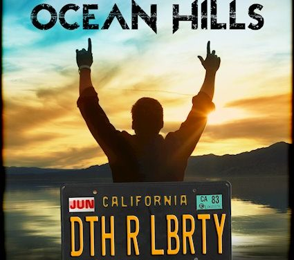 """OCEAN HILLS Releases Official Music Video for """"Death or Liberty"""""""