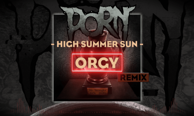 """PORN Releases Remix of Cover of ORGY song """"High Summer Sun"""""""