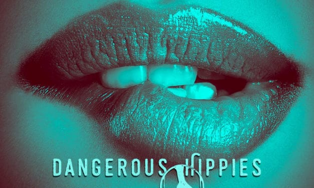 "DANGEROUS HIPPIES Releases New Song ""Contagious Dangerous"""