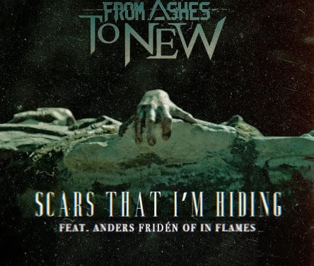 "FROM ASHES TO NEW Releases Official Music Video for ""Scars That I'm Hiding"" Feat. Anders Friden of IN FLAMES"