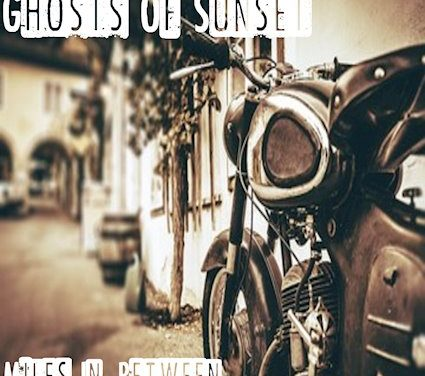 """GHOSTS OF SUNSET Releases Official Lyric Video for """"Miles In-Between"""""""