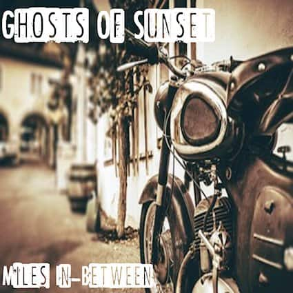 "GHOSTS OF SUNSET Releases Official Lyric Video for ""Miles In-Between"""