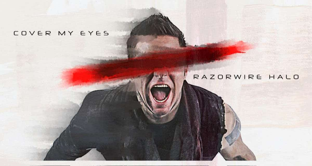 """RAZORWIRE HALO Releases Official Lyric Video for """"Cover My Eyes"""""""