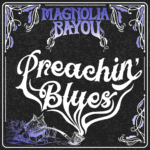 """MAGNOLIA BAYOU Releases Official Music Video for """"Preachin' Blues"""""""