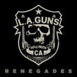 """L.A. GUNS New Album """"Renegades"""" Is Available NOW!"""